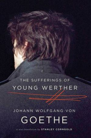 The Sufferings Of Young Werther A New Translation by Goethe