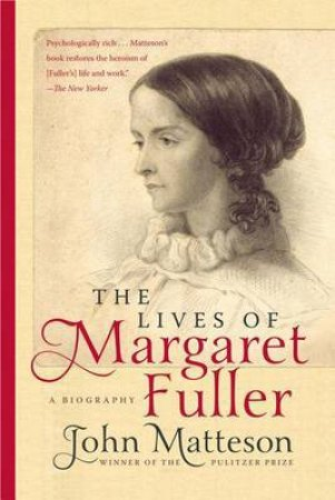 The Lives of Margaret Fuller a Biography by John Matteson