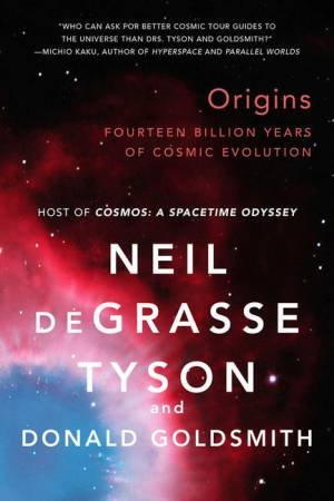 Origins: Fourteen Billion Years of Cosmic Evolution by Neil deGrasse Tyson