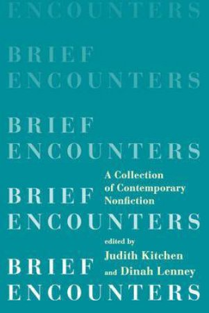 Brief Encounters: A Collection of Contemporary Nonfiction by Various