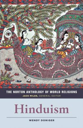 The Norton Anthology Of World Religions: Hinduism by Wendy Doniger & Jack Miles