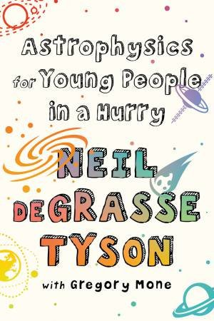 Astrophysics For Young People In A Hurry by N Degrasse Tyson
