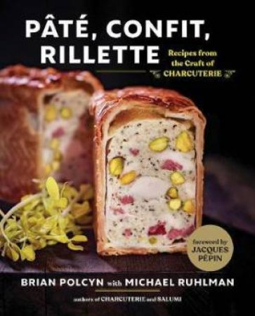 Pâté, Confit, Rillette: Recipes From The Craft Of Charcuterie by Brian Polcyn & Michael Ruhlman