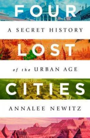 Four Lost Cities by Annalee Newitz