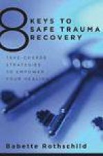 8 Keys to Safe Trauma Recovery TakeCharge Strategies for Reclaiming Your Life