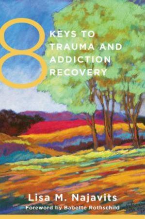 8 Keys to Trauma and Addiction Recovery by Lisa M. Najavits & Babette Rothschild