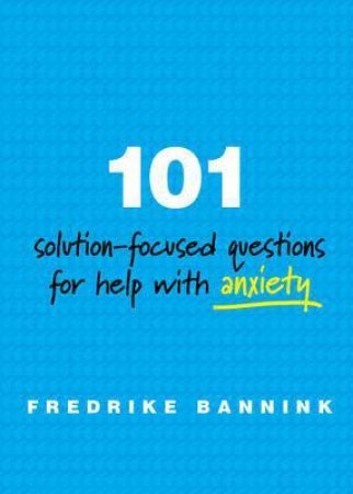 101 Solution-focused Questions for Help with Anxiety