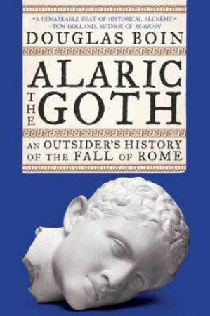 Alaric The Goth by Douglas Boin
