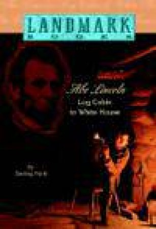 Abe Lincoln: From Log Cabin To The White House by Sterling North