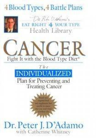 Cancer: Fight It With The Blood Type Diet by Peter D'adamo