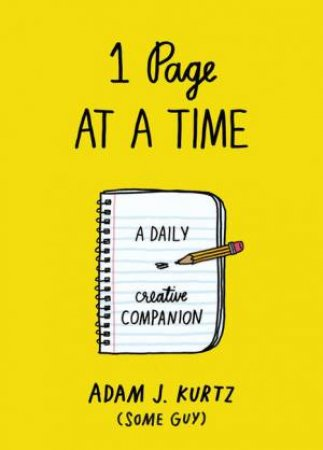 1 Page at a Time: A Daily Creative Companion by Adam J Kurtz