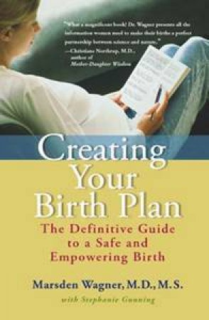 Creating Your Birth Plan: The Definitive Guide To A Safe And Empowering Birth by Marsden Wagner & Stephanie Gunning