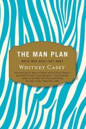 The Man Plan: Drive Men Wild - Not Away by Whitney Casey
