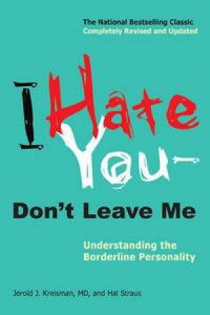 I Hate You -- Don't Leave Me: Understanding the Borderline Personality by Jerold J Kreisman & Hal Straus