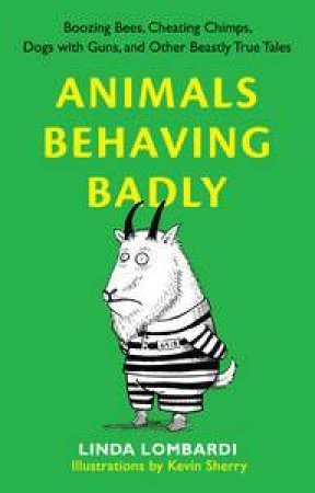 Animals Behaving Badly by Linda Lombardi