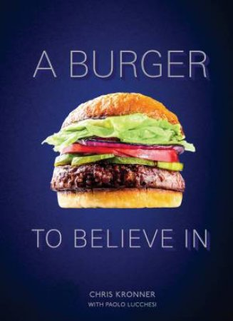 A Burger To Believe In: Better Recipes And Fundamentals