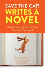 Save The Cat Writes A Novel The Last Book On Novel Writing Youll Ever Need