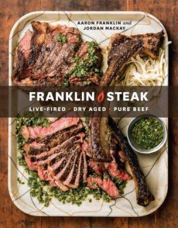 Franklin Steak by Aaron Franklin & Jordan Mackay