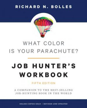 What Color Is Your Parachute? Job-Hunter's Workbook 5th Ed by Richard N. Bolles