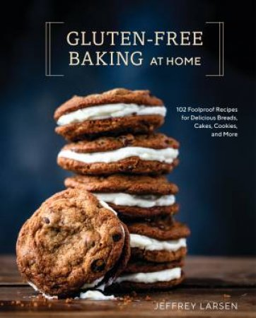 Gluten-Free Baking At Home: 102 Foolproof Recipes for Delicious Breads,Cakes, Cookies, and More