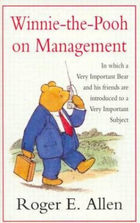 Winnie-The-Pooh On Management by Roger E Allen