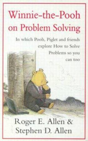 Winnie-The-Pooh On Problem Solving by Roger E Allen & Stephen D Allen