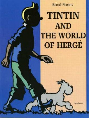 Tintin And The World Of Herge by Benoit Peeters