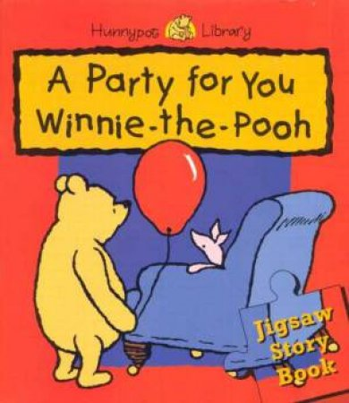 A Party For You Winnie-The-Pooh Jigsaw Story by A A Milne