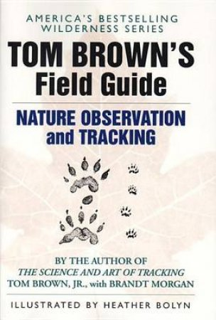 Tom Brown's Field Guide To Nature Observation & Tracking by Tom Brown