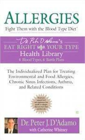 Allergies: Fight Them With The Blood Type Diet by Peter J D'Adamo