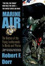 Marine Air The History Of The Flying Leathernecks In Words And Photos