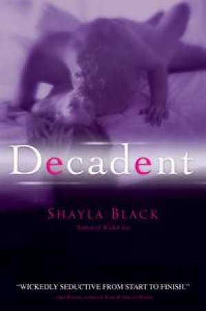 Decadent by Shayla Black