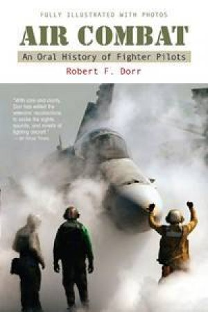 Air Combat: A History Of Fighter Pilots by Robert Dorr