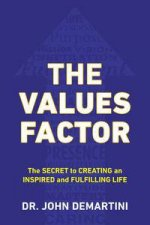 The Values Factor The Secret to Creating an Inspired and Fulfilling Life