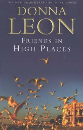 A Commissario Brunetti Novel: Friends In High Places by Donna Leon