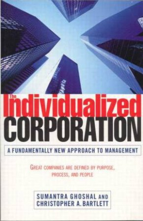 The Individualised Corporation by Bartlet Ghoshal & Christopher A Bartlet