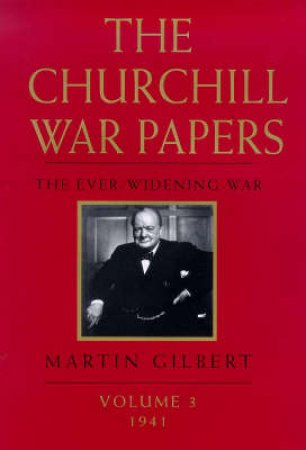 The Churchill War Papers: The Ever Widening War - Volume 3 by Martin Gilbert