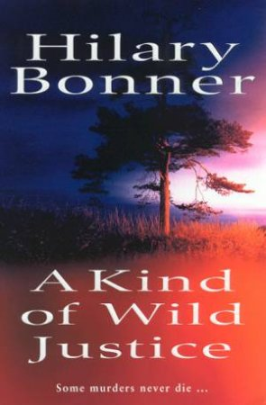 A Kind Of Wild Justice by Hilary Bonner