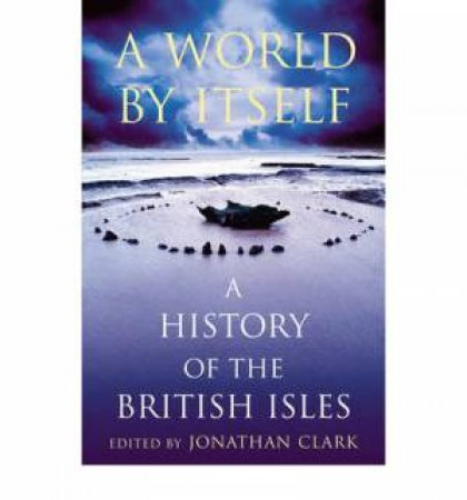 A World By Itself: A History Of The British Isles by Various