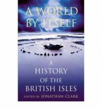 A World By Itself A History Of The British Isles