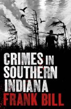 Crimes In Southern Indiana by Frank Bill
