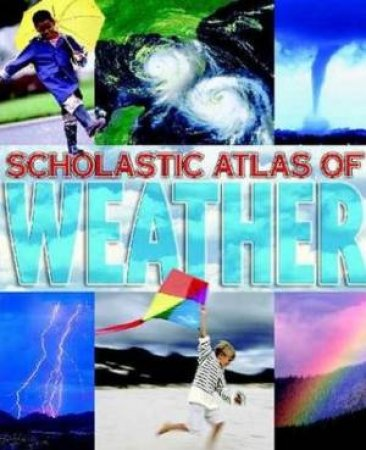Scholastic Atlas Of Weather by Unknown