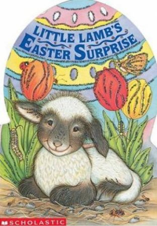 Little Lamb's Easter Surprise by Gina Shaw