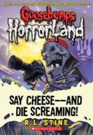Goosebumps Horrorland 08: Say Cheese - - and Die Screaming