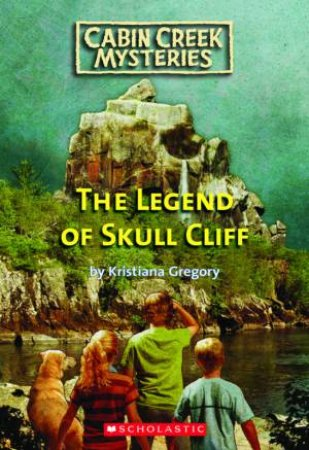 Cabin Creek Mysteries: #3 Legend of Skull Cliff by Kristiana Gregory