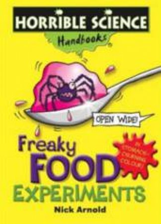Horrible Science Handbooks: Freaky Food Experiments by Nick Arnold