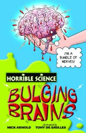Horrible Science: Bulging Brains  by Nick Arnold