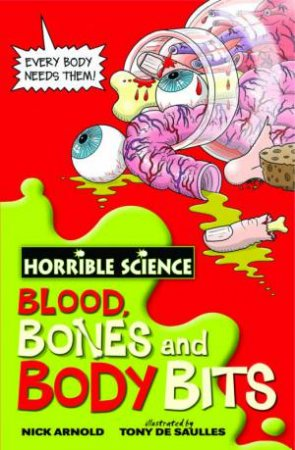Horrible Science: Blood Bones And Body Bits by Nick Arnold