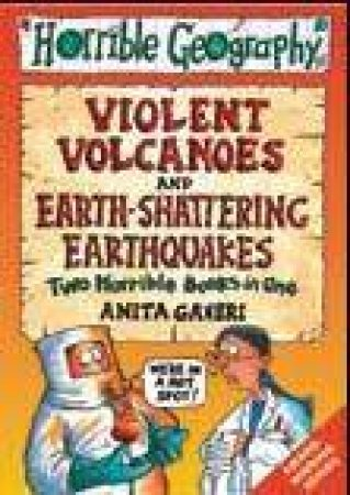 Horrible Geography: Violent Volcanoes and Earth-Shattering Earthquakes by Anita Ganeri