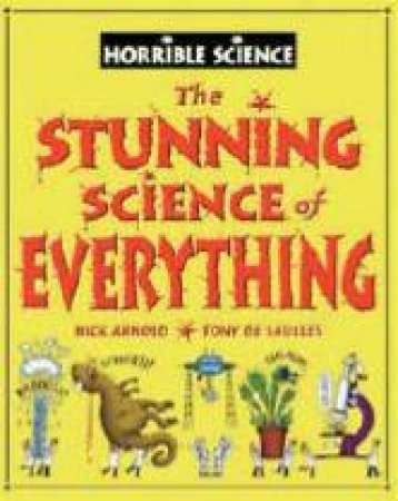 Horrible Science: The Stunning Science Of Everything by Nick Arnold